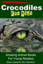Crocodiles For Kids Amazing Animal Books For Young Readers ebook by Zahra Jazeel,John Davidson