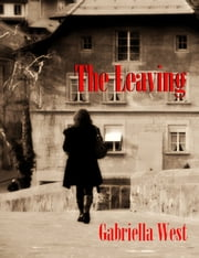The Leaving: A Novel ebook by Gabriella West