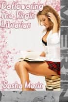 Deflowering the Virgin Librarian ebook by Sasha Merin