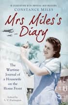 Mrs Miles's Diary - The Wartime Journal of a Housewife on the Home Front ebook by S. V. Partington, Constance Miles