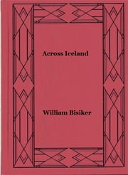 Across Iceland ebook by William Bisiker