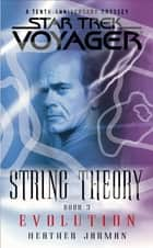 Star Trek: Voyager: String Theory #3: Evolution ebook by Heather Jarman
