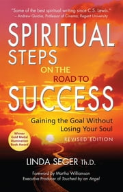 Spiritual Steps On the Road to Success: Gaining the Goal Without Losing Your Soul ebook by Linda Seger