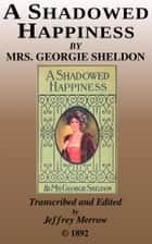 "A Shadowed Happiness - A Sequel to ""Wild Oats"" ebook by Georgie Sheldon"