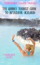 Terrance Talks Travel: The Quirky Tourist Guide to Reykjavik (Iceland) ebook by Terrance Zepke
