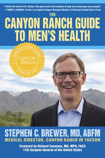 The Canyon Ranch Guide to Men's Health - A Doctor's Prescription for Male Wellness ebook by Stephen C. Brewer, M.D.