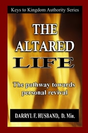 The Altared Life: The Pathway Towards Personal Revival ebook by Darryl F. Husband