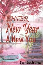 Enter New Year A New You ebook by Santosh Jha