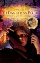 To Darkness Fled - Blood of Kings, #2 ebook by Jill Williamson