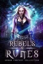 Rebels & Runes ebook by An Urban Fantasy Boxed Set Collection