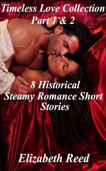 Timeless Love Collection Part 1 & 2: 8 Historical Steamy Romance Short Stories eBook by Elizabeth Reed