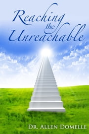 Reaching the Unreachable ebook by Allen Domelle