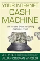 Your Internet Cash Machine - The Insiders' Guide to Making Big Money, Fast! ebook by Joe Vitale, Jillian Coleman Wheeler