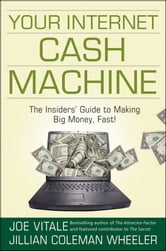 Your Internet Cash Machine - The Insiders' Guide to Making Big Money, Fast! ebook by Joe Vitale,Jillian Coleman Wheeler