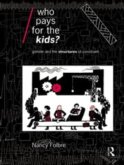 Who Pays for the Kids? - Gender and the Structures of Constraint ebook by Nancy Folbre