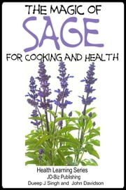 The Magic of Sage For Cooking and Health ebook by Dueep Jyot Singh,John Davidson