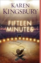 Fifteen Minutes - A Novel ebook by Karen Kingsbury