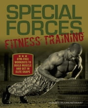 Special Forces Fitness Training - Gym-Free Workouts to Build Muscle and Get in Elite Shape ebook by Augusta DeJuan  Hathaway