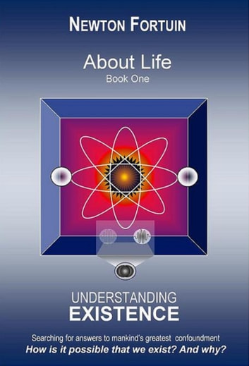 About Life Book I: Understanding Existence ebook by Newton Fortuin