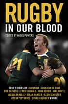 Rugby in our blood ebook by Angus Powers,Jake White,John Smith,Oscar Pistorius,Jacques Kallis