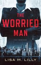 The Worried Man - A Q.C. Davis Novel eBook by Lisa M. Lilly