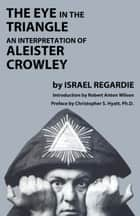 The Eye in the Triangle ebook by Israel Regardie,Robert Anton Wilson,Christopher S. Hyatt