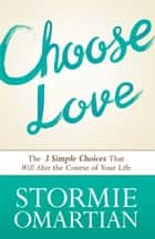 Choose Love ebook by Stormie Omartian