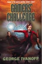 Gamers' Challenge: Book Two of the Gamers Trilogy eBook by George Ivanoff