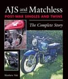 AJS and Matchless Post-War Singles and Twins - The Complete Story ebook by Matthew Vale