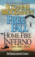 Free Fall & Home Fire Inferno (Burn, Baby, Burn) - Two Troubleshooters Short Stories ebook by Suzanne Brockmann