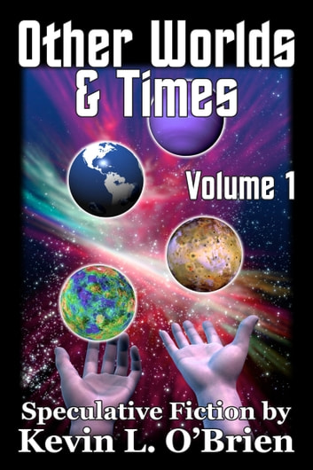 Other Worlds & Times Volume 1 ebook by Kevin L. O'Brien