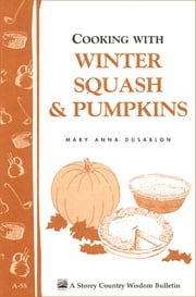 Cooking with Winter Squash & Pumpkins - Storey's Country Wisdom Bulletin A-55 ebook by Mary Anna Dusablon
