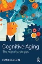 Cognitive Aging ebook by Patrick Lemaire
