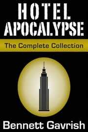 Hotel Apocalypse, The Complete Collection (Episodes 1-16) ebook by Bennett Gavrish