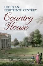 Life in an Eighteenth Century Country House ebook by Carolyn & Peter Hammond