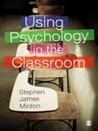 Using Psychology in the Classroom ebook by Stephen James Minton