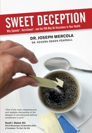 Sweet Deception - Why Splenda, NutraSweet, and the FDA May Be Hazardous to Your Health ebook by Joseph Mercola