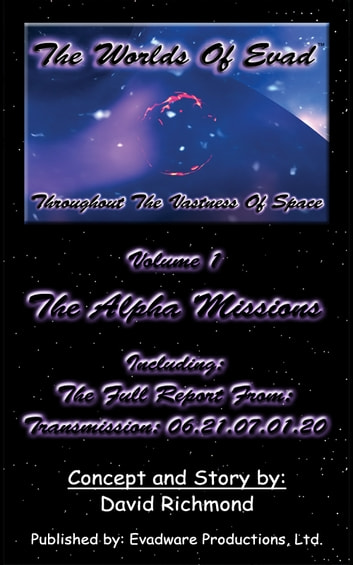 The Worlds Of Evad: Volume 1 - The Alpha Missions ebook by David Richmond