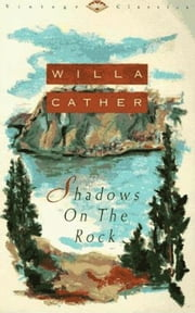 Shadows on the Rock ebook by Willa Cather