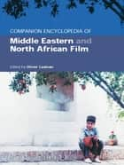 Companion Encyclopedia of Middle Eastern and North African Film ebook by Oliver Leaman