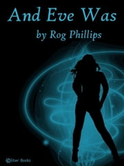 And Eve Was ebook by Rog Philips