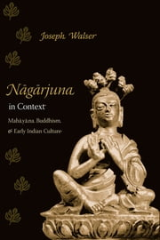 Nagarjuna in Context - Mahayana Buddhism and Early Indian Culture ebook by Joseph Walser