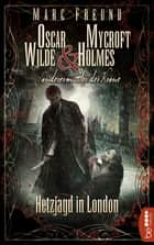 Hetzjagd in London - Oscar Wilde & Mycroft Holmes - 05 ebook by Marc Freund