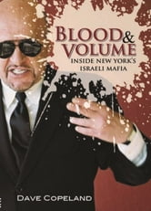 Blood and Volume - Inside New York's Israeli Mafia ebook by Dave Copeland