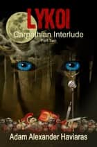 LYKOI - Carpathian Interlude Part II ebook by Adam Alexander Haviaras