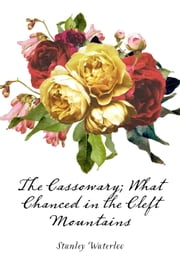 The Cassowary; What Chanced in the Cleft Mountains ebook by Stanley Waterloo