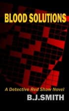 Blood Solutions: A Detective Red Shaw Novel ebook by B.J. Smith