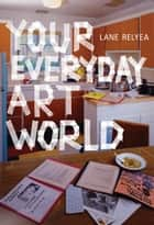 Your Everyday Art World ebook by Lane Relyea
