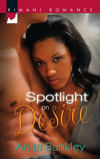 Spotlight On Desire (Mills & Boon Kimani) ebook by Anita Bunkley