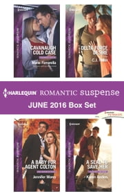 Harlequin Romantic Suspense June 2016 Box Set - Cavanaugh Cold Case\A Baby for Agent Colton\Delta Force Desire\A SEAL to Save Her ebook by Marie Ferrarella,Jennifer Morey,C.J. Miller,Karen Anders